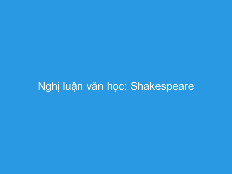 Photo of Nghị luận văn học: Shakespeare